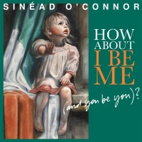 sinead-How-About-I-Be-Me